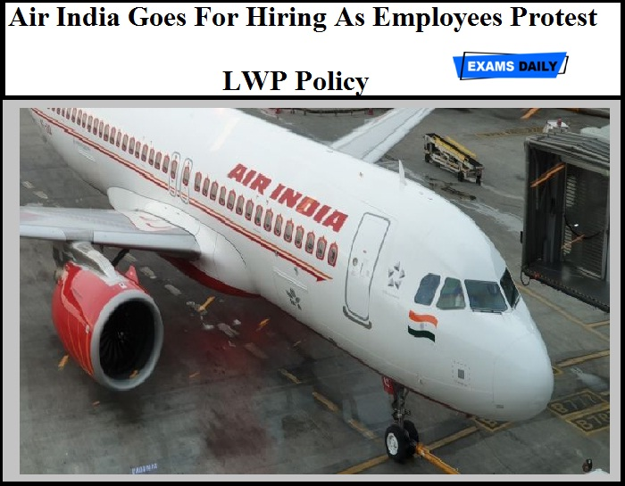 Air India Goes For Hiring As Employees Protest LWP Policy – Get Details Here