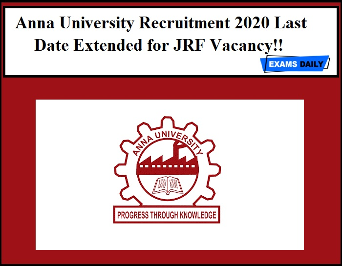 Anna University Recruitment 2020 Last Date Extended for JRF Vacancy!!