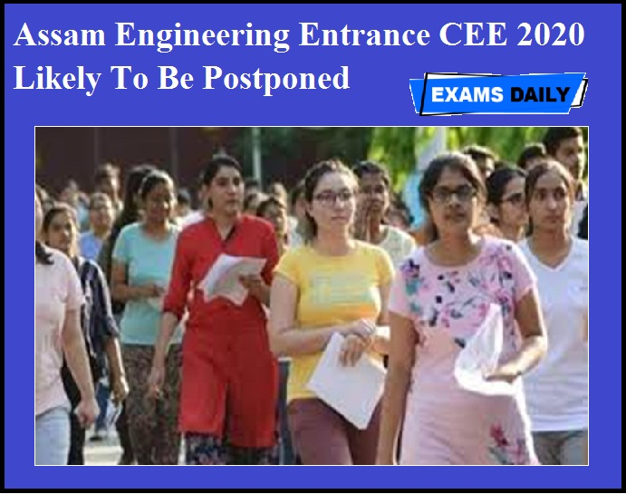 Assam Engineering Entrance CEE 2020 Likely To Be Postponed