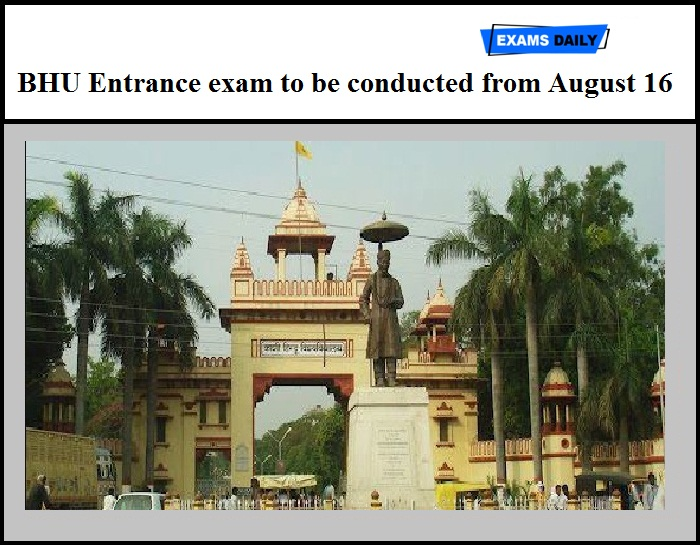 BHU Entrance exam to be conducted from August 16