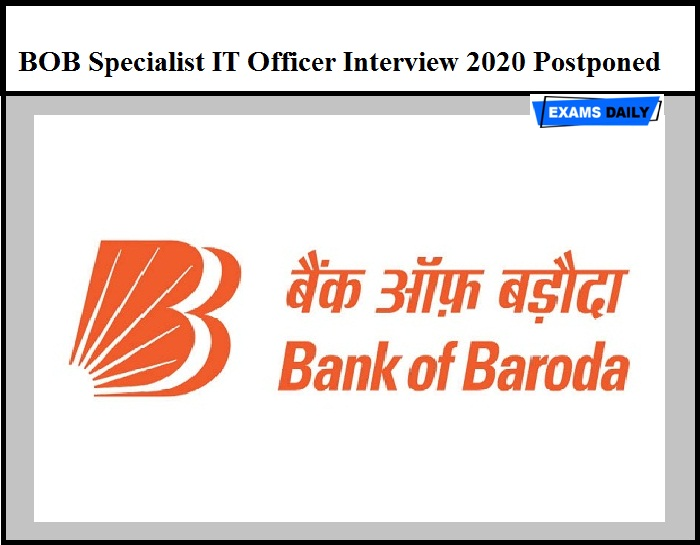 BOB Specialist IT Officer Interview 2020 Postponed – Download Official Notice Here