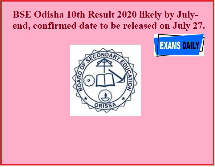 BSE Odisha 10th Result 2020 likely by July-end, confirmed date to be released on July 27.