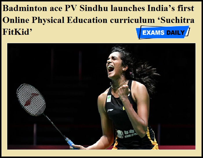 Badminton ace PV Sindhu launches India's first Online Physical Education curriculum 'Suchitra FitKid'