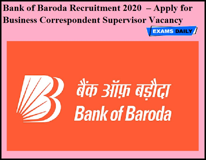 Bank of Baroda Recruitment 2020 OUT – Apply for Business Correspondent Supervisor Vacancy