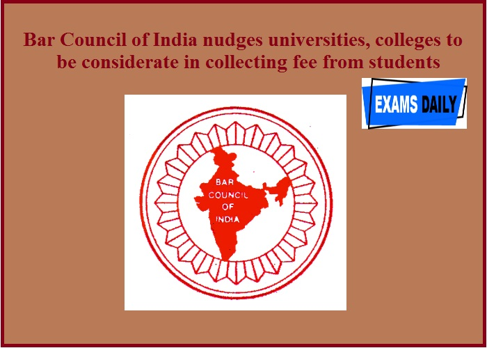 Bar Council of India nudges universities, colleges to be considerate in collecting fee from students