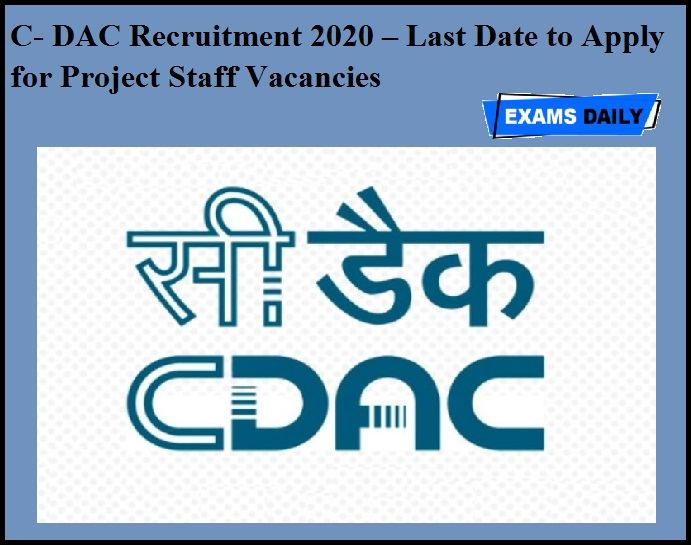 C- DAC Recruitment 2020 OUT – Last Date to Apply for Project Staff Vacancies