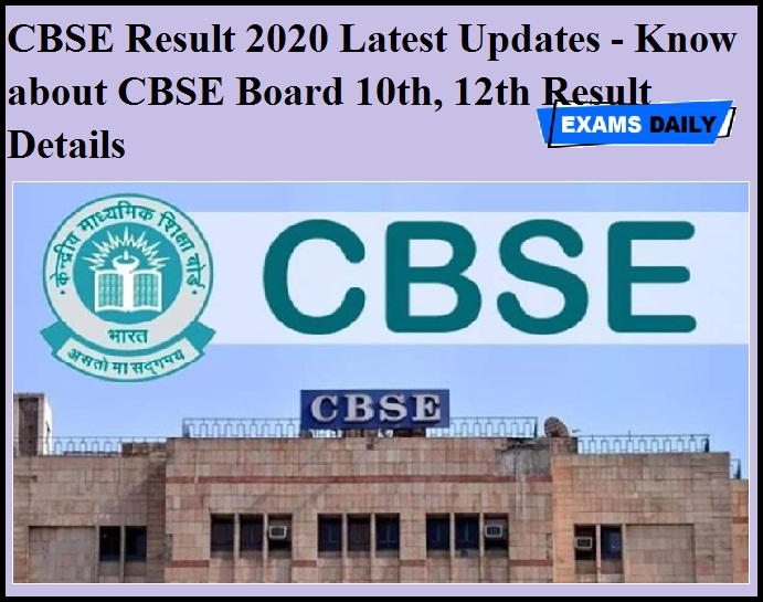 CBSE Result 2020 Latest Updates - Know about CBSE Board 10th, 12th Result Details
