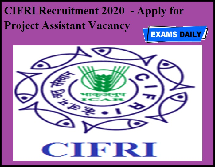 CIFRI Recruitment 2020 OUT - Apply for Project Assistant Vacancy