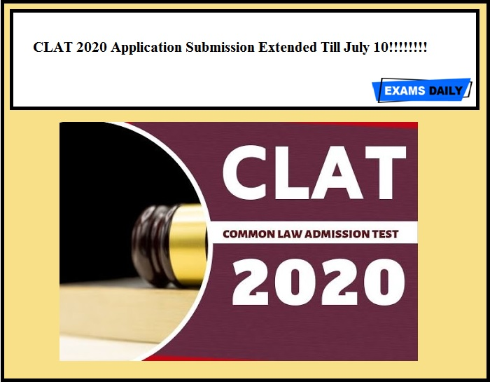 CLAT 2020 Application Submission Extended Till July 10!!!!!!!!