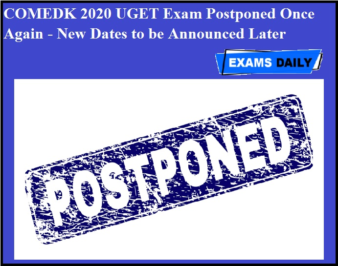 COMEDK 2020 UGET Exam Postponed Once Again - New Dates to be Announced Later
