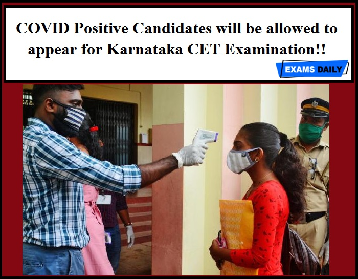 COVID Positive Candidates will be allowed to appear for Karnataka CET Examination!!