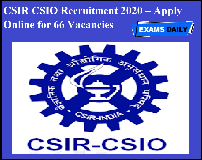 CSIR CSIO Recruitment 2020 OUT – Apply Online for 66 Vacancies