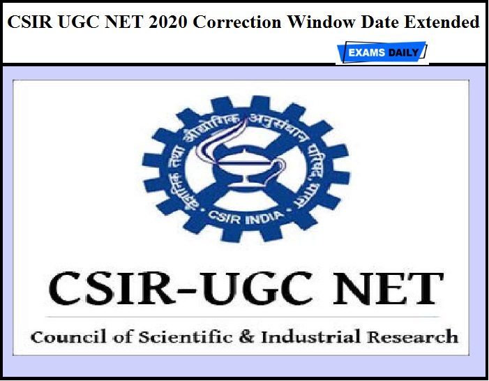 CSIR UGC NET 2020 Correction Window Date Extended – Download Choice of Exam Center Notice