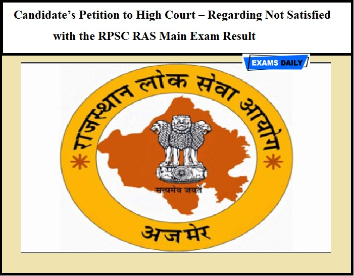 Candidate's Petition to High Court – Regarding Not Satisfied with the RPSC RAS Main Exam Result