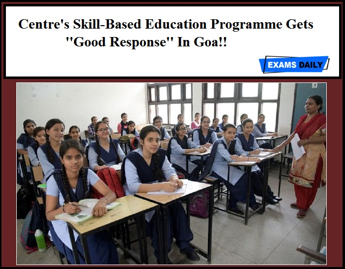 Centre's Skill-Based Education Programme Gets ''Good Response'' In Goa!!
