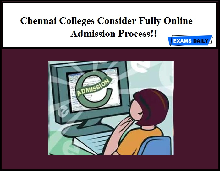 Chennai Colleges Consider Fully Online Admission Process!!