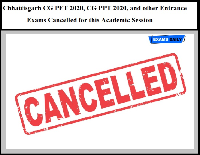 Chhattisgarh CG PET 2020, CG PPT 2020, and other Entrance Exams Cancelled for this Academic Session