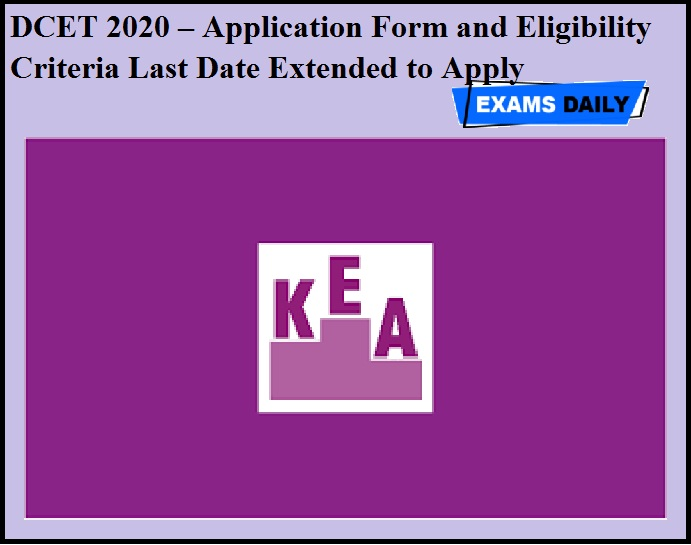 DCET 2020 – Application Form and Eligibility Criteria Last Date Extended to Apply