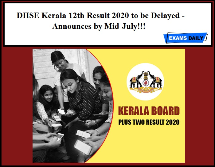 DHSE Kerala 12th Result 2020 to be Delayed – The Board Announces the HSC Result by Mid-July!!!