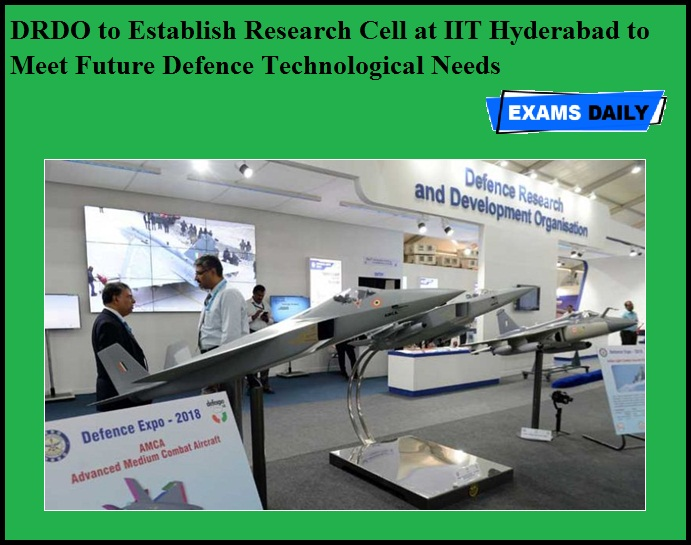 DRDO to Establish Research Cell at IIT Hyderabad to Meet Future Defence Technological Needs