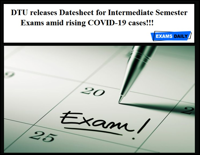 DTU releases Datesheet for Intermediate Semester Exams amid rising COVID-19 cases!!!