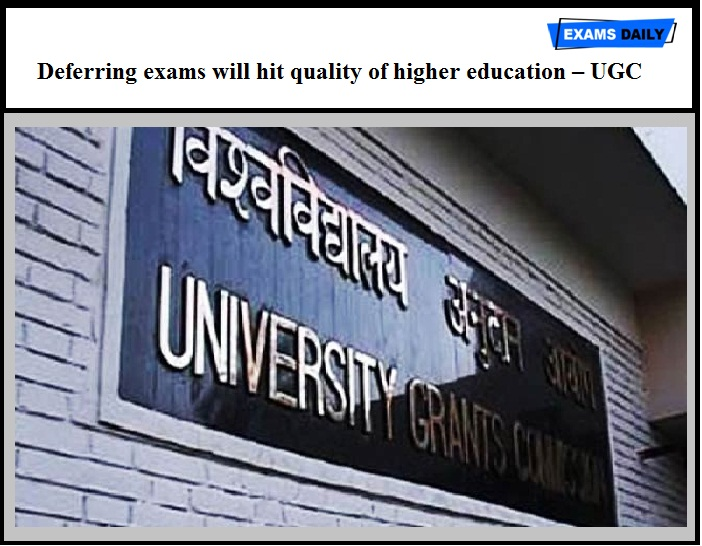 Deferring exams will hit quality of higher education – Said by UGC