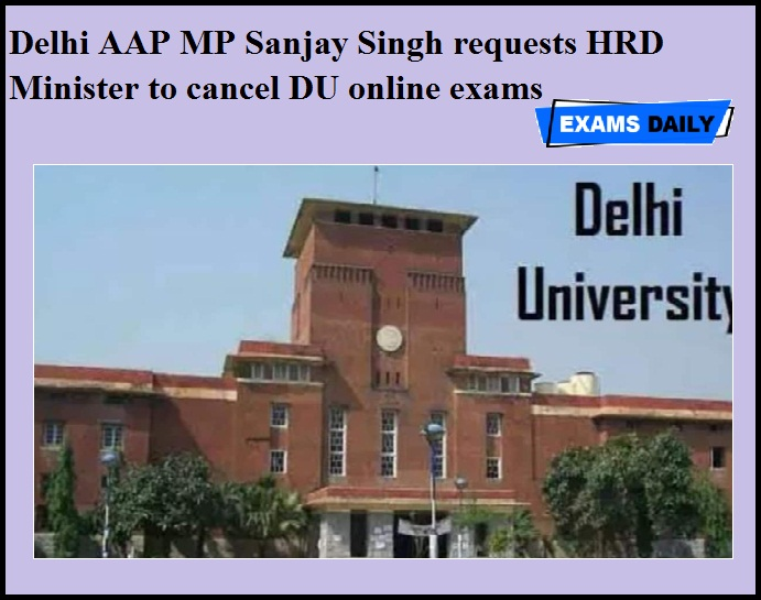 Delhi AAP MP Sanjay Singh requests HRD Minister to cancel DU online exams