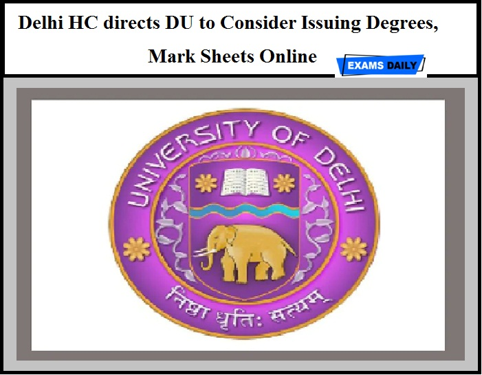 Delhi HC directs DU to Consider Issuing Degrees, Mark Sheets Online