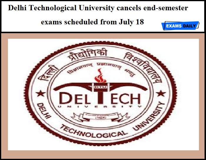 Delhi Technological University cancels end-semester exams scheduled from July 18