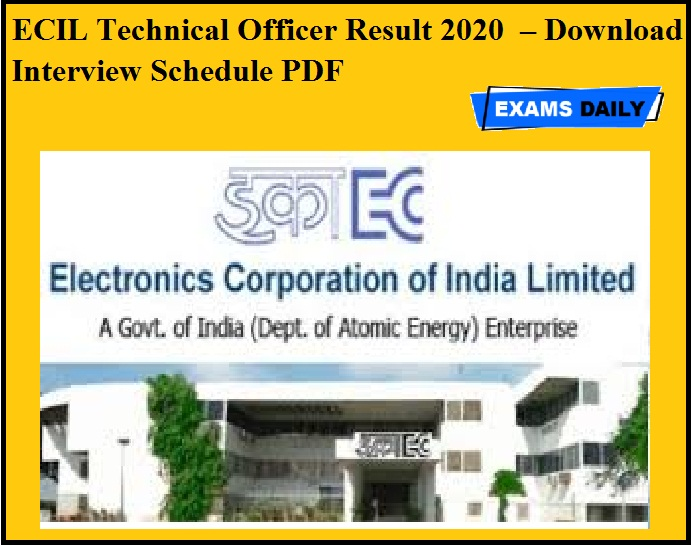 ECIL Technical Officer Result 2020 OUT – Download Interview Schedule PDF