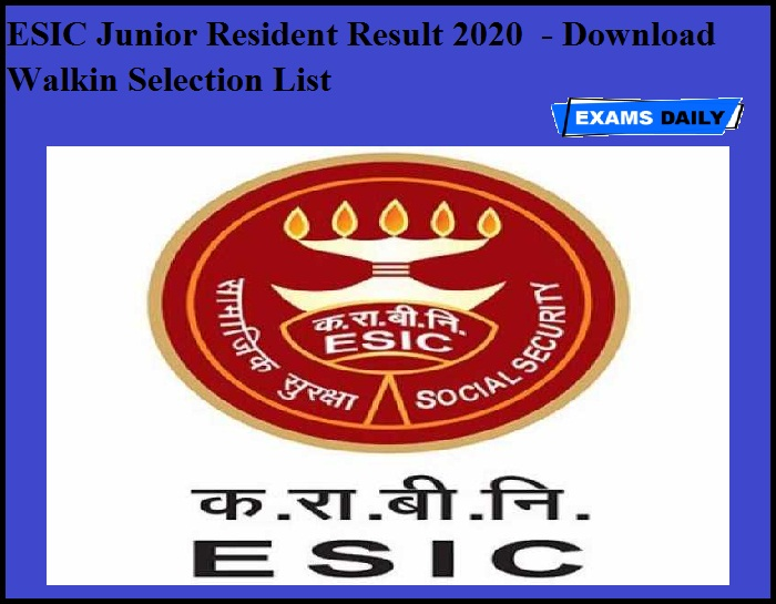 ESIC Junior Resident Result 2020 OUT - Download Walkin Selection List