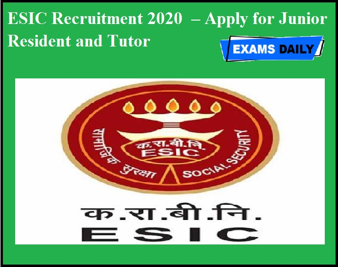 ESIC Recruitment 2020 OUT – Apply for Junior Resident and Tutor