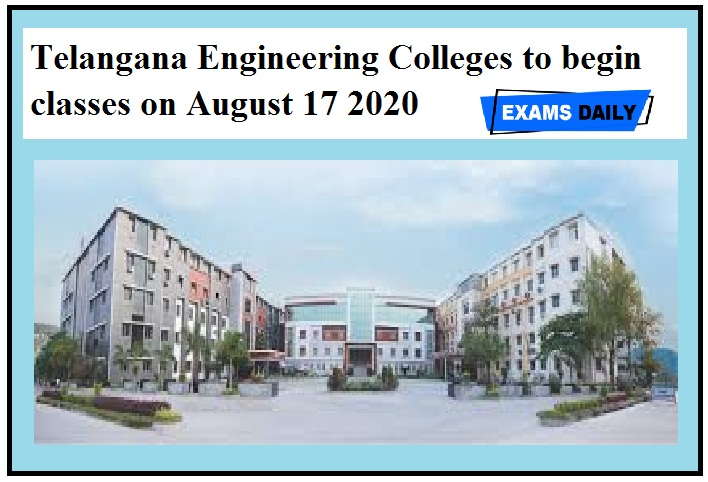 Engineering Colleges to begin classes on August 17