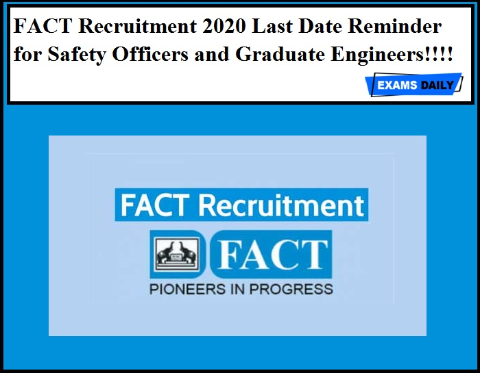 FACT Recruitment 2020 Last Date Reminder for Safety Officers and Graduate Engineers!!!!