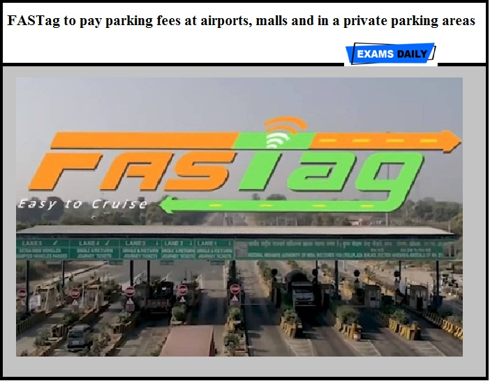 FASTag to pay parking fees at airports, malls and in a private parking areas