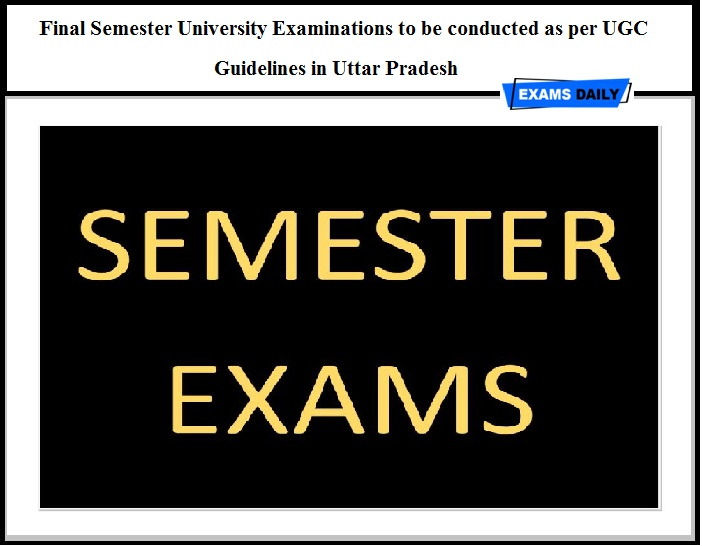 Final Semester University Examinations to be conducted as per UGC Guidelines in Uttar Pradesh