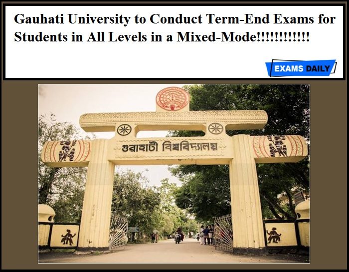 Gauhati University to Conduct Term-End Exams for Students in All Levels in a Mixed-Mode!!!!!!!!!!!!