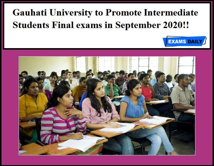 Gauhati University to Promote Intermediate Students Final exams in September 2020!!