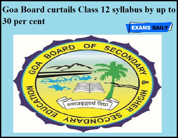 Goa Board curtails Class 12 syllabus by up to 30 per cent