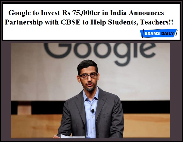 Google to Invest Rs 75,000cr in India Announces Partnership with CBSE to Help Students, Teachers!!