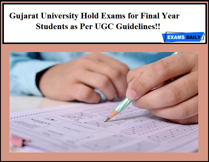 Gujarat University Hold Exams for Final Year Students as Per UGC Guidelines!!