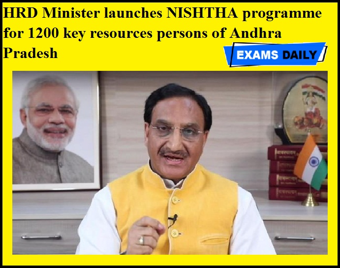 HRD Minister launches NISHTHA programme for 1200 key resources persons of Andhra Pradesh