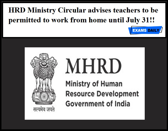 HRD Ministry Circular advises teachers to be permitted to work from home until July 31!!