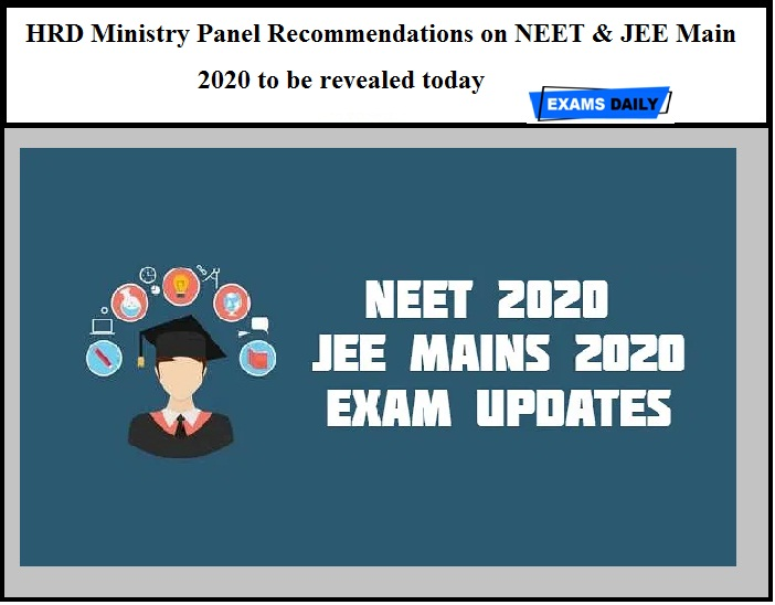 HRD Ministry Panel Recommendations on NEET & JEE Main 2020 to be revealed today