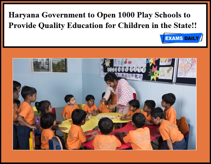 Haryana Government to Open 1000 Play Schools to Provide Quality Education for Children in the State!!