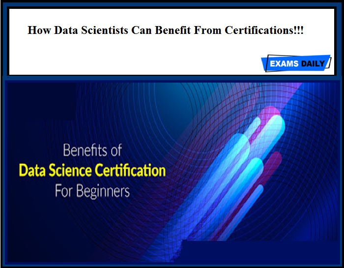 How Data Scientists Can Benefit From Certifications!!!