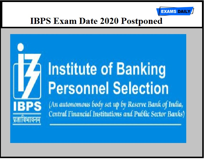 IBPS Exam Date 2020 Postponed Notice Released– Get Official Announcement Here