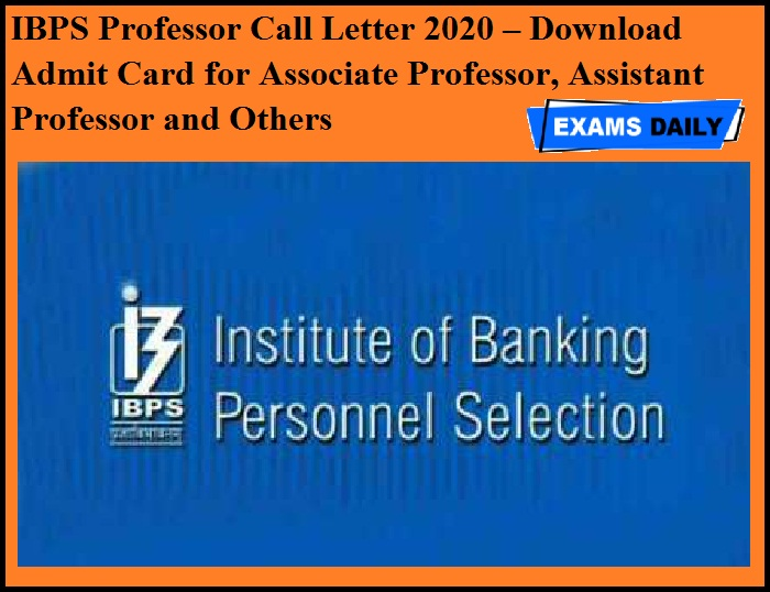 IBPS Professor Call Letter 2020 OUT – Download Admit Card for Associate Professor, Assistant Professor and Others