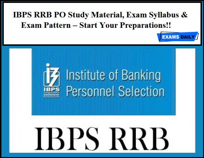 IBPS RRB PO Study Material, Exam Syllabus & Exam Pattern – Start Your Preparations!!