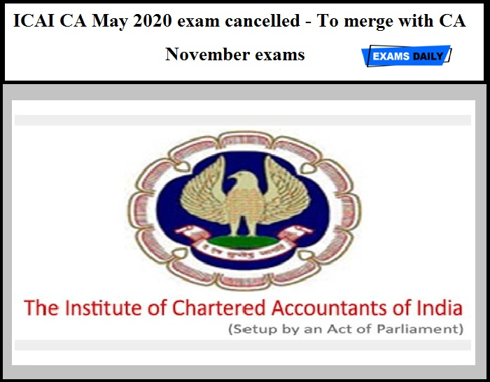 ICAI CA May 2020 exam cancelled - To merge with CA November exams